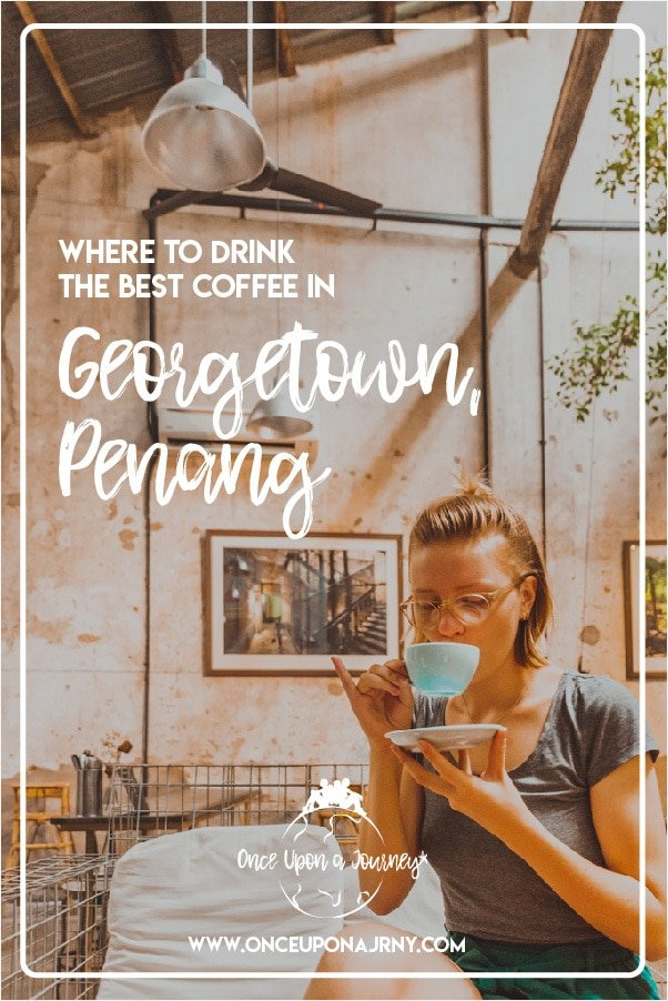 Where to drink the best coffee in Georgetown, Penang | Once Upon A Journey - LGBT Travel Blog #coffee #coffeeshop #cafe #georgetown #penang #chinahouse #wheelerscoffee #cappuccino #travel #lgbt