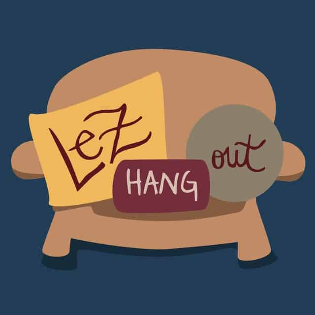Lez Hang Out - A Lesbian Podcast - Ellie Brigida and Leigh Holmes Foster
