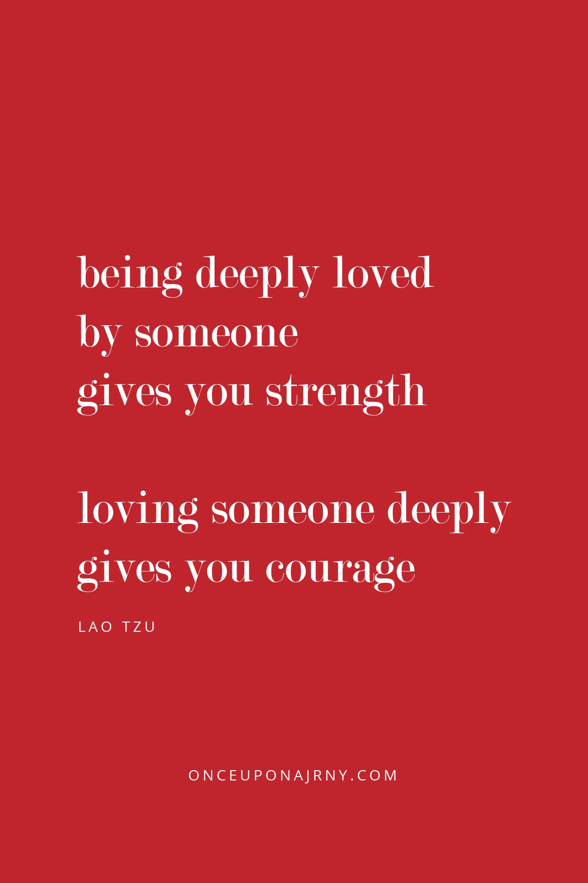 Being deeply loved by someone gives you strength, while loving someone deeply gives you courage. - Lao Tzu love is love quotes