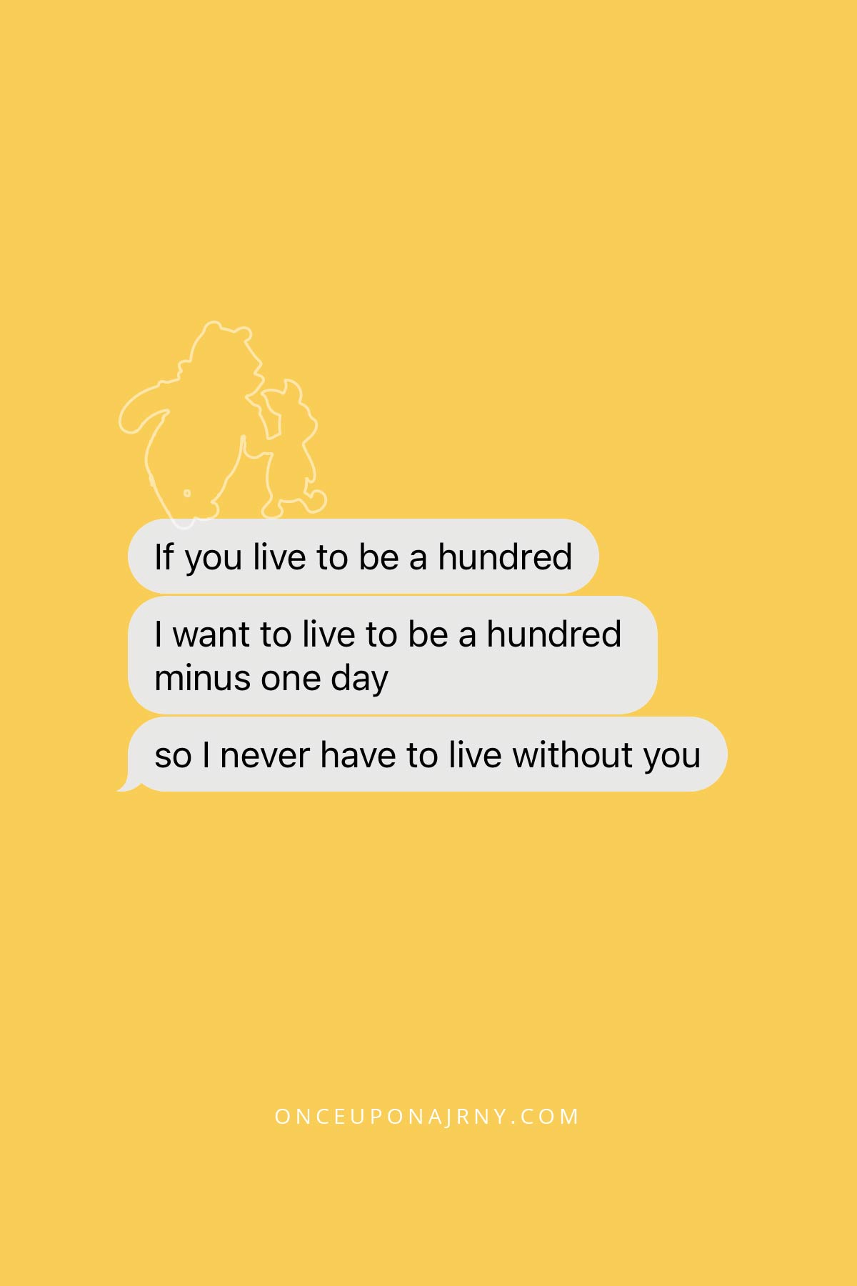 If you live to be a hundred, I want to live to be a hundred minus one day so I never have to live without you. - Winnie the Pooh lesbian quotes for your girlfriend