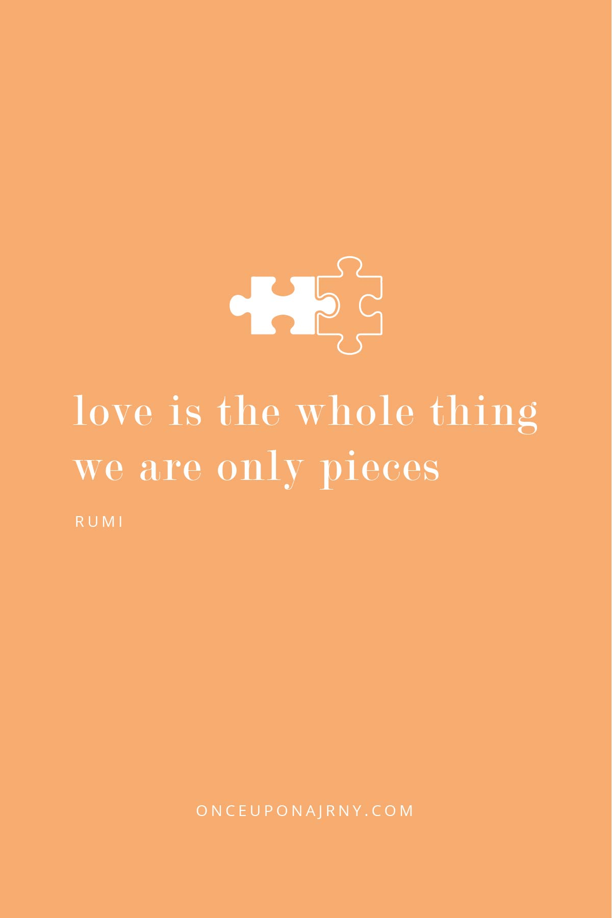 Love is the whole thing. We are only pieces - Rumi lesbian quotes
