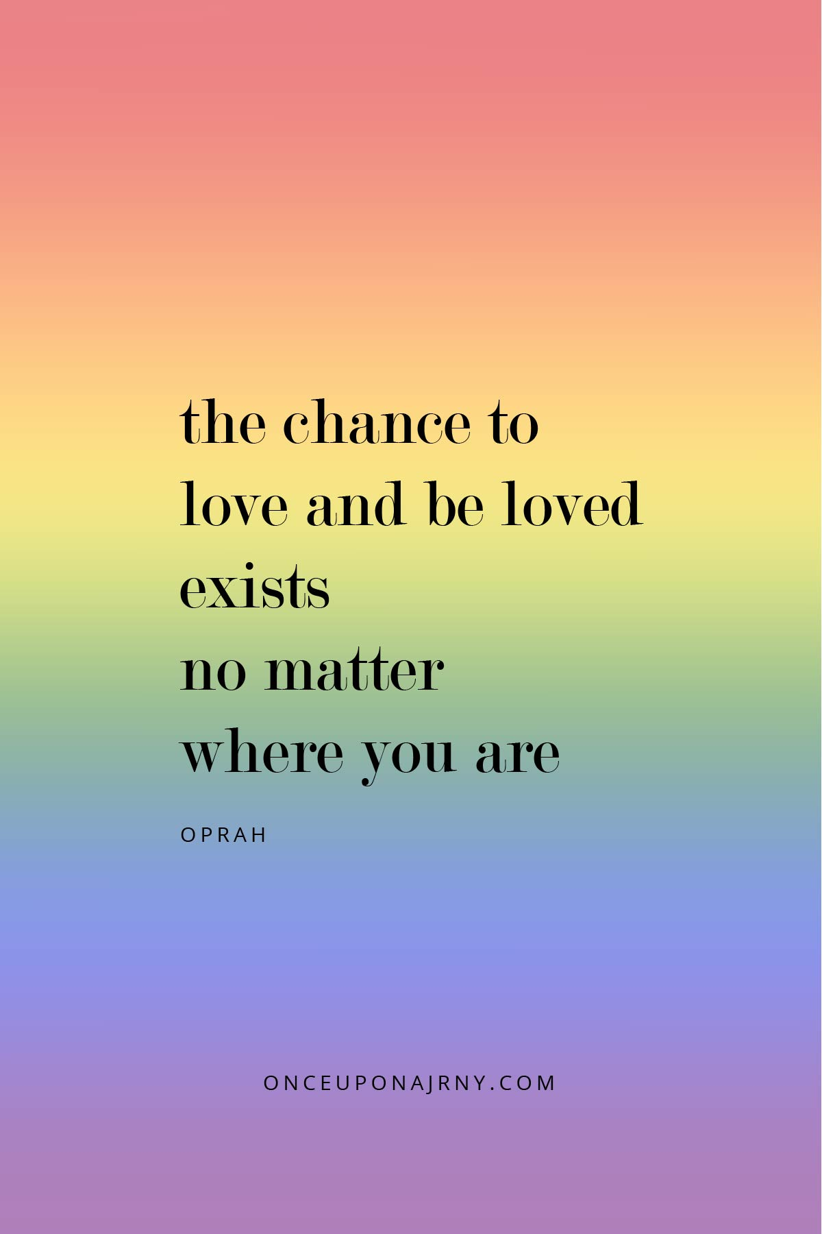 The chance to love and be loved exists no matter where you are - Oprah black lesbian quote