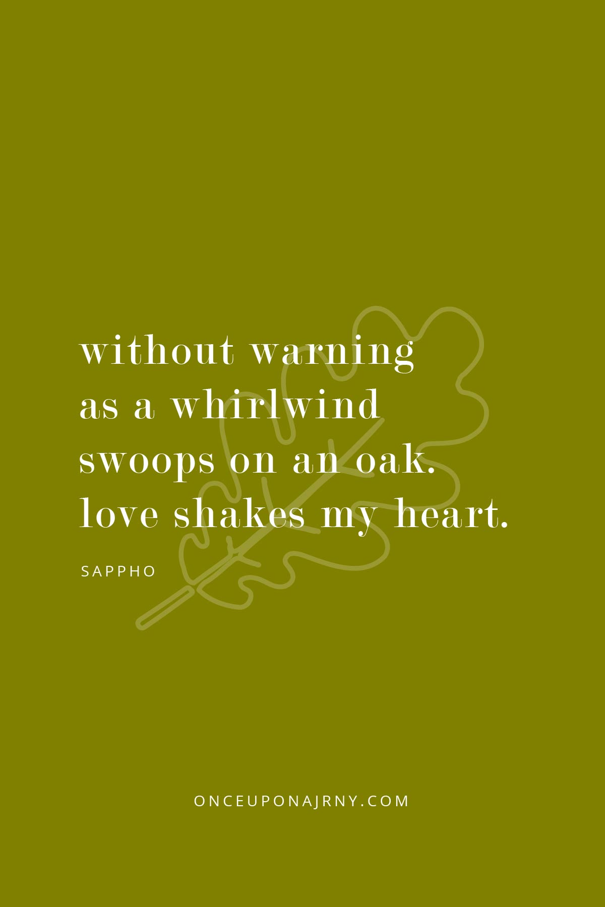 Without warning as a whirlwind swoops on an oak. Love shakes my heart. - Sappho lesbian quotes