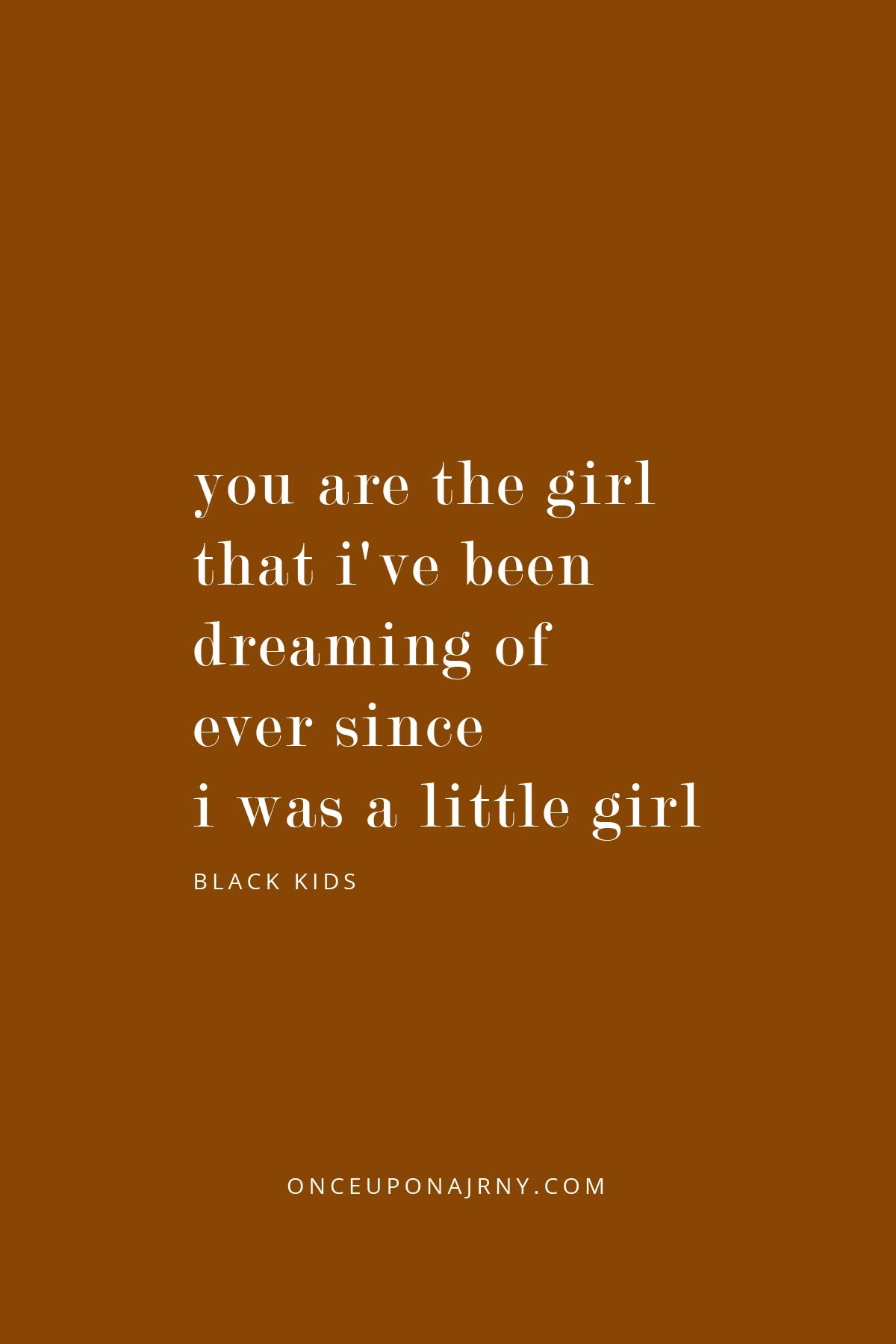 You are the girl that I've been dreaming of ever since I was a little girl - Black Kids lesbian quotes