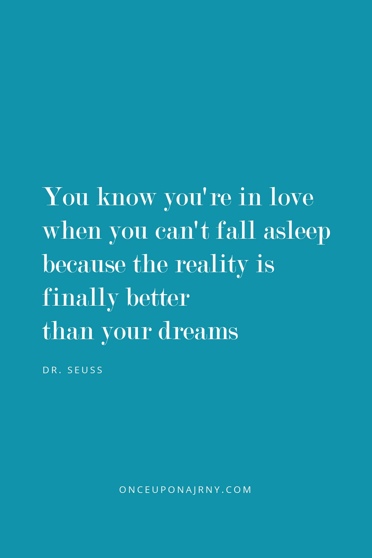 You know you're in love when you can't fall asleep because the reality is finally better than your dreams. - Dr. Seuss love is love quotes