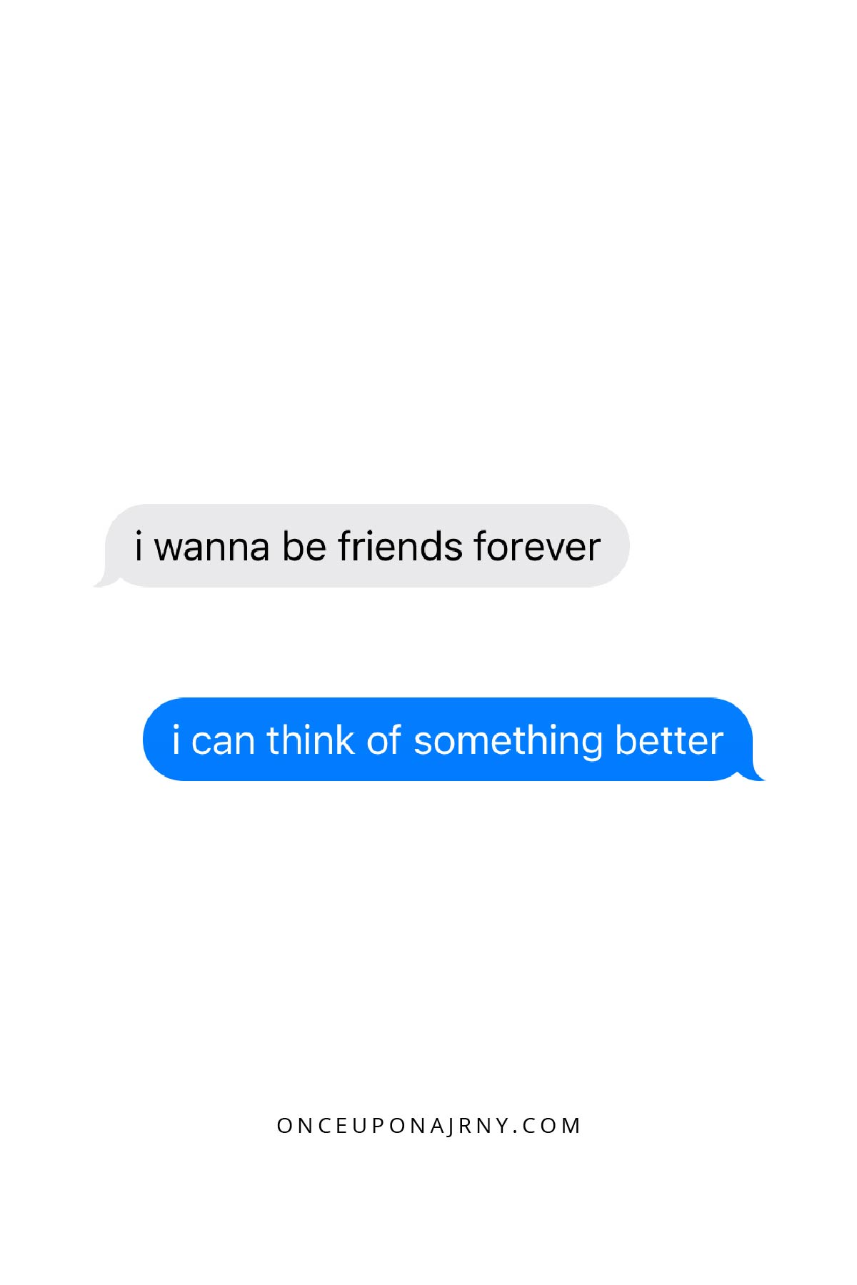 You wanna be friends forever. I can think of something better lesbian sayings